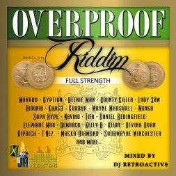 DJ RetroActive - Overproof Riddim Medley Mix (Full Strength) [JA Prod] December 2011